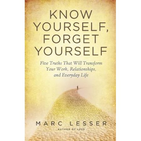 Know Yourself, Forget Yourself : Five Truths to Transform Your Work, Relationships, and Everyday Life (Butterfly Transform Yourself)