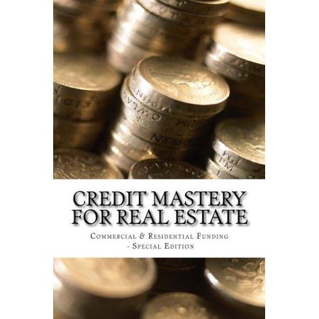 Credit Mastery For Real Estate  Commercial   Residential Funding   Special Edition