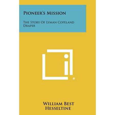Pioneer's Mission : The Story of Lyman Copeland