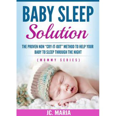 """Baby Sleep Solution: The Proven Non """"Cry-It-Out"""" Method to Help Your Baby to Sleep through the Night -"""