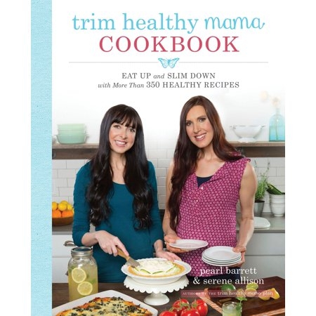 Trim Healthy Mama Cookbook : Eat Up and Slim Down with More Than 350 Healthy