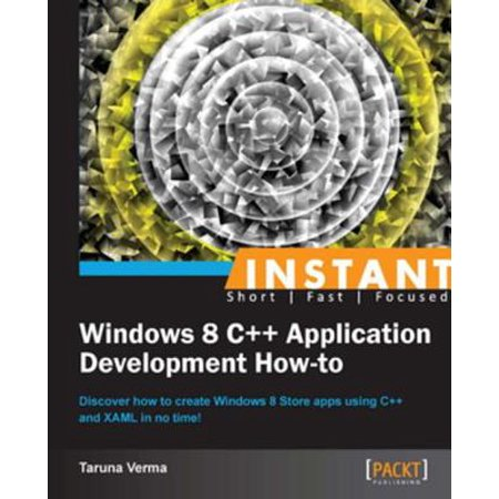 Instant Windows 8 C++ Application Development How-to -