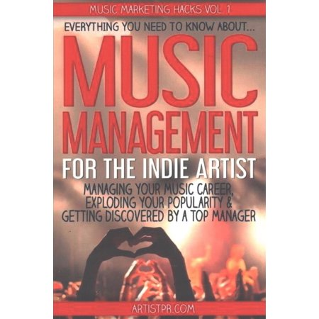 Music Management For The Indie Artist  Everything You Need To Know About Managing Your Music Career  Exploding Your Popularity   Getting Discovered By A Top Manager