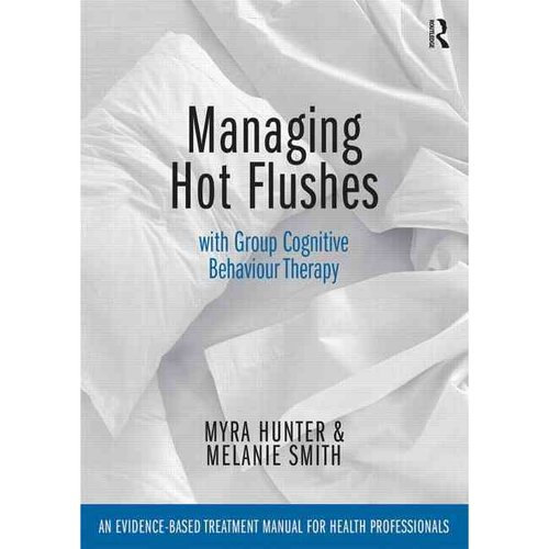 Managing Hot Flushes With Group Cognitive Behaviour Therapy: An Evidence-Based Treatment Manual for Health Professionals