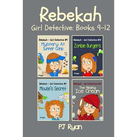 Rebekah - Girl Detective Books 9-12 : Fun Short Story Mysteries for Children Ages 9-12 (Mystery at Summer Camp, Zombie Burgers, Mouse's Secret, the Missing Ice (Best Detective Short Stories)