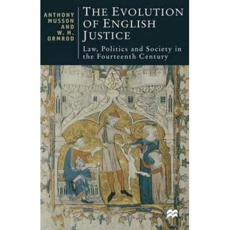 The Evolution of English Justice : Law, Politics, and Society in the Fourteenth Century