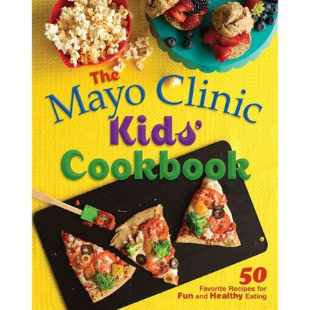 The Mayo Clinic Kids Cookbook  50 Favorite Recipes For Fun And Healthy Eating