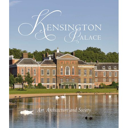 Kensington Palace : Art, Architecture and Society