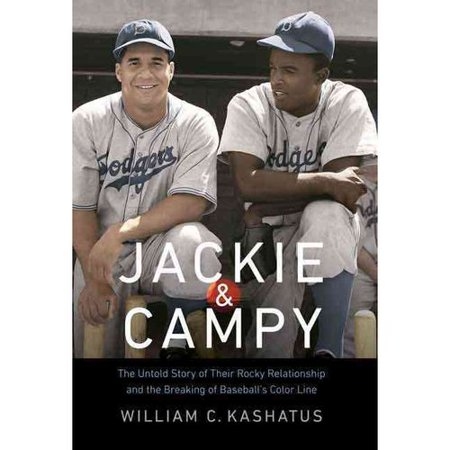 Jackie & Campy: The Untold Story of Their Rocky Relationship and the Breaking of Baseballs Color Line by