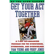 Get Your Act Together: 7-Day Get-Organized Program for the Overworked, Overbooked, and Overwhelmed, a (Paperback)