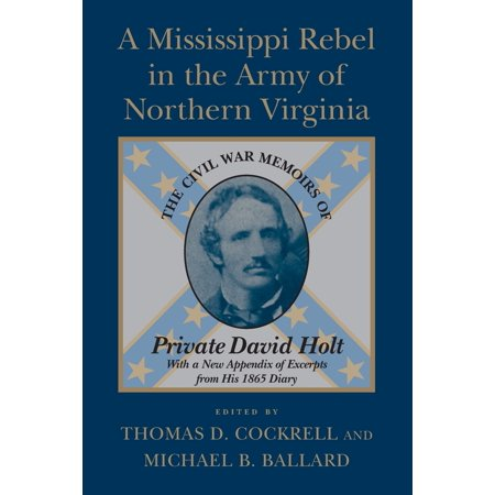 A Mississippi Rebel in the Army of Northern Virginia : The Civil War Memoirs of Private David Holt (Best Private Schools In Northern Virginia)