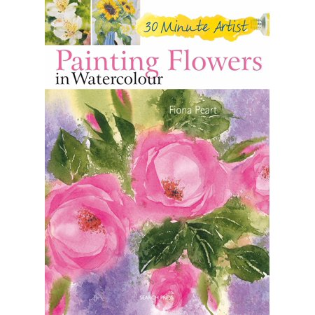 30 Minute Artist: Painting Flowers in Watercolour (30 Minutes Or Less Painting Our Guns)