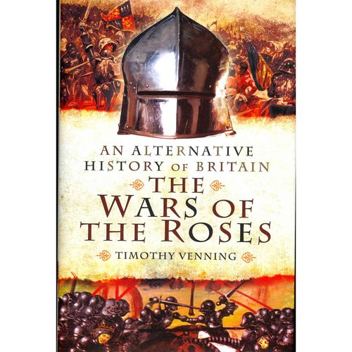 An Alternative History of Britain: The War of the Roses 1455-85