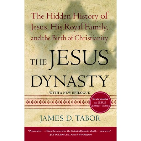 The Jesus Dynasty : The Hidden History of Jesus, His Royal Family, and the Birth of