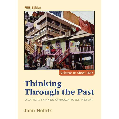Thinking Through the Past: A Critical Thinking Approach to U.S. History, Since 1865