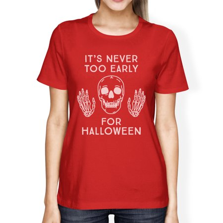 Too Soon Halloween Costumes 2017 (It's Never Too Early For Halloween Costume Tshirts For Women)