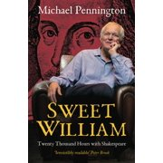 Sweet William : Twenty Thousand Hours with Shakespeare