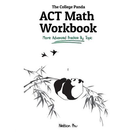 The College Panda's ACT Math Workbook : More Advanced Practice by Topic ()