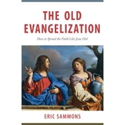 The Old Evangelization : How to Share the Faith Like Jesus Did