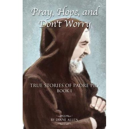 Pray, Hope, and Don't Worry : True Stories of Padre