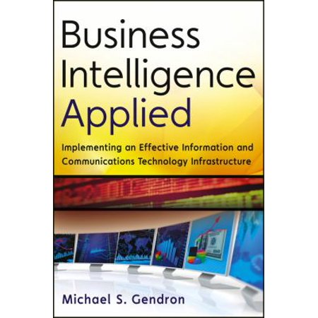 Business Intelligence Applied  Implementing An Effective Information And Communications Technology Infrastructure