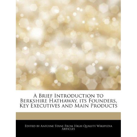 A Brief Introduction To Berkshire Hathaway  Its Founders  Key Executives And Main Products