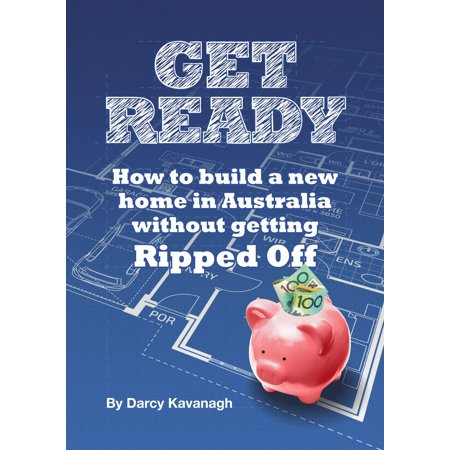 Get Ready: How To Build A New Home In Australia Without Getting Ripped Off - (Workouts To Get Ripped And Build Muscle)