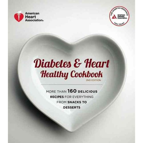 Diabetes & Heart Healthy Cookbook: More Than 160 Delicious Recipes for Everything from Snacks to Desserts