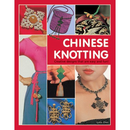 Chinese Knotting : Creative Designs that are Easy and Fun!