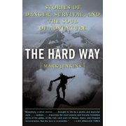 The Hard Way : Stories of Danger, Survival, and the Soul of Adventure