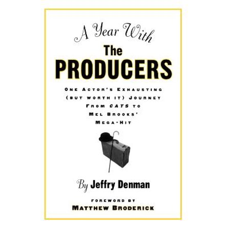 A Year with the Producers: One Actors Exhausting (But Worth It) Journey from Cats to Mel Brooks' Mega-Hit by