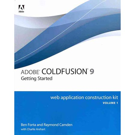 Adobe ColdFusion 9 Web Application Construction Kit: Getting Started by