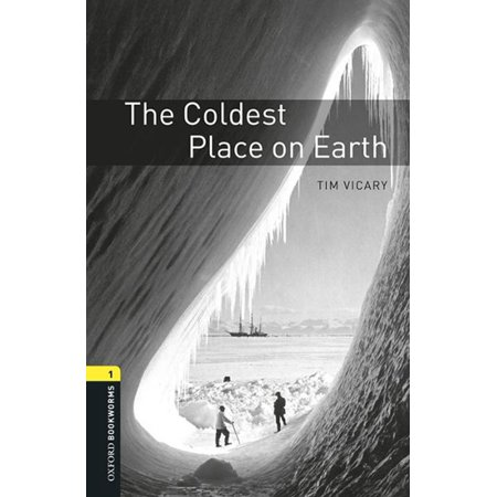 The Coldest Place on Earth Level 1 Oxford Bookworms Library - - Coldest Place