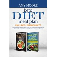 Keto Diet Meal Plan, Includes 2 Manuscripts: The Vegan-Keto Diet Meal Plan+Super Easy Vegetarian Keto Cookbook Discover the Secrets to Incredible Low-Carb Ketogenic Lifestyle (Paperback)