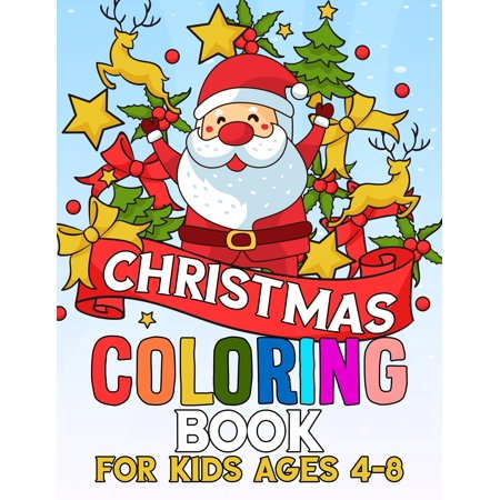 Christmas Coloring Book for Kids Ages 4-8: Kids Coloring Book with Cute Holiday Animals and Relaxing Christmas Scenes (Paperback) ()
