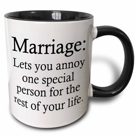 3dRose Marriage lets you annoy one special person for the rest of your life. - Two Tone Black Mug, 11-ounce
