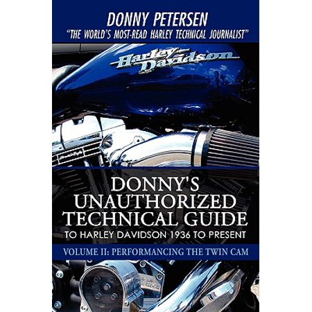 Donny's Unauthorized Technical Guide to Harley Davidson 1936 to Present : Volume II: Performancing the Twin CAM