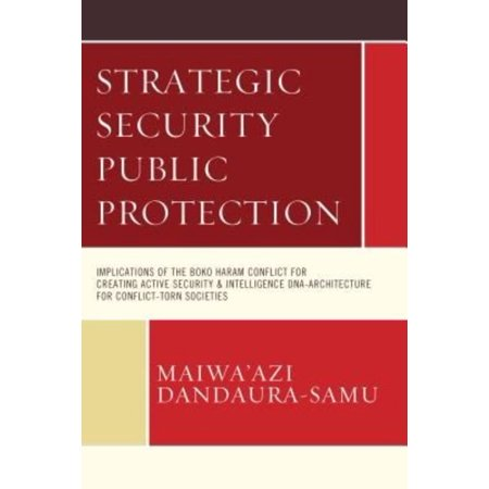 Strategic Security Public Protection  Implications Of The Boko Haram Conflict For Creating Active Security   Intelligence Dna Architecture For Conflict Torn Societies