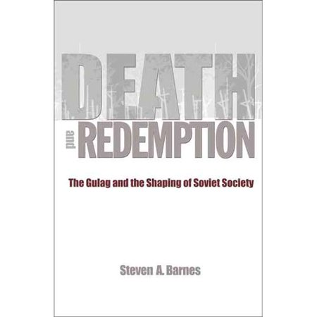 Death and Redemption: The Gulag and the Shaping of Soviet Society by