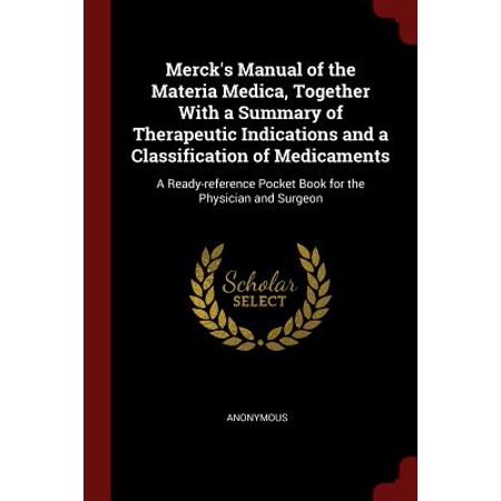 - Merck's Manual of the Materia Medica, Together with a Summary of Therapeutic Indications and a Classification of Medicaments : A Ready-Reference Pocket Book for the Physician and Surgeon