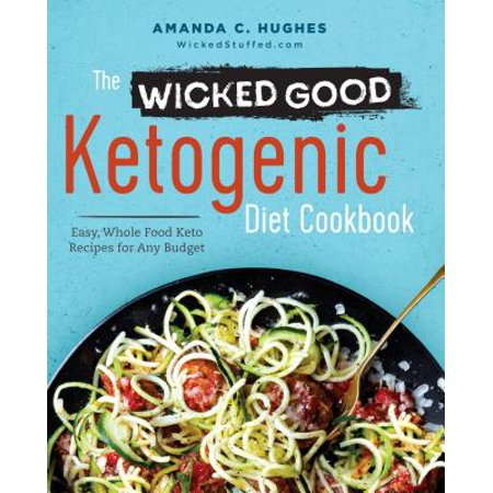 The Wicked Good Ketogenic Diet Cookbook: Easy, Whole Food Keto Recipes for Any