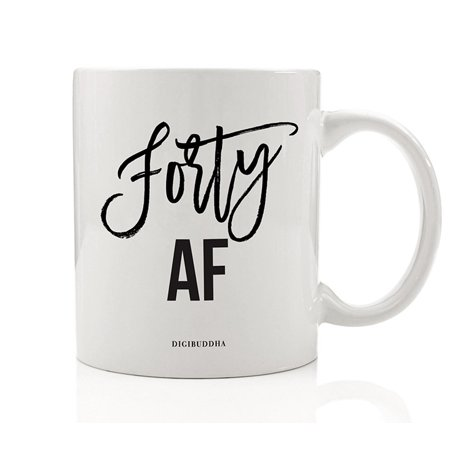 BIRTHDAY FORTY AF Coffee Mug Her 40th Surprise Birthday Party Bash Woman Ladies Gift Ideas Celebrating Wife Mom Sister Aunt Cousin Female Friend Family Coworker 11oz Ceramic Tea Cup Digibuddha
