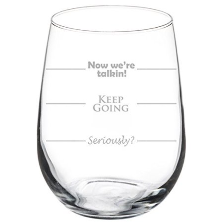 Wine Glass Goblet Funny Fill Lines Seriously Keep Going Now We're Talking (17 oz