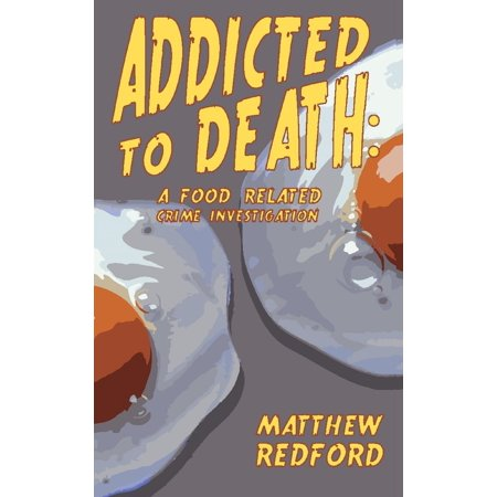 Addicted to Death: A Food Related Crime Investigation - eBook