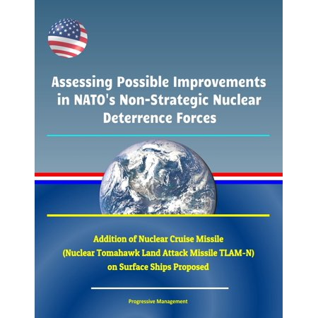 Assessing Possible Improvements in NATO's Non-Strategic Nuclear Deterrence Forces - Addition of Nuclear Cruise Missile (Nuclear Tomahawk Land Attack Missile TLAM-N) on Surface Ships Proposed - (The Best Land Cruiser Ever Made)