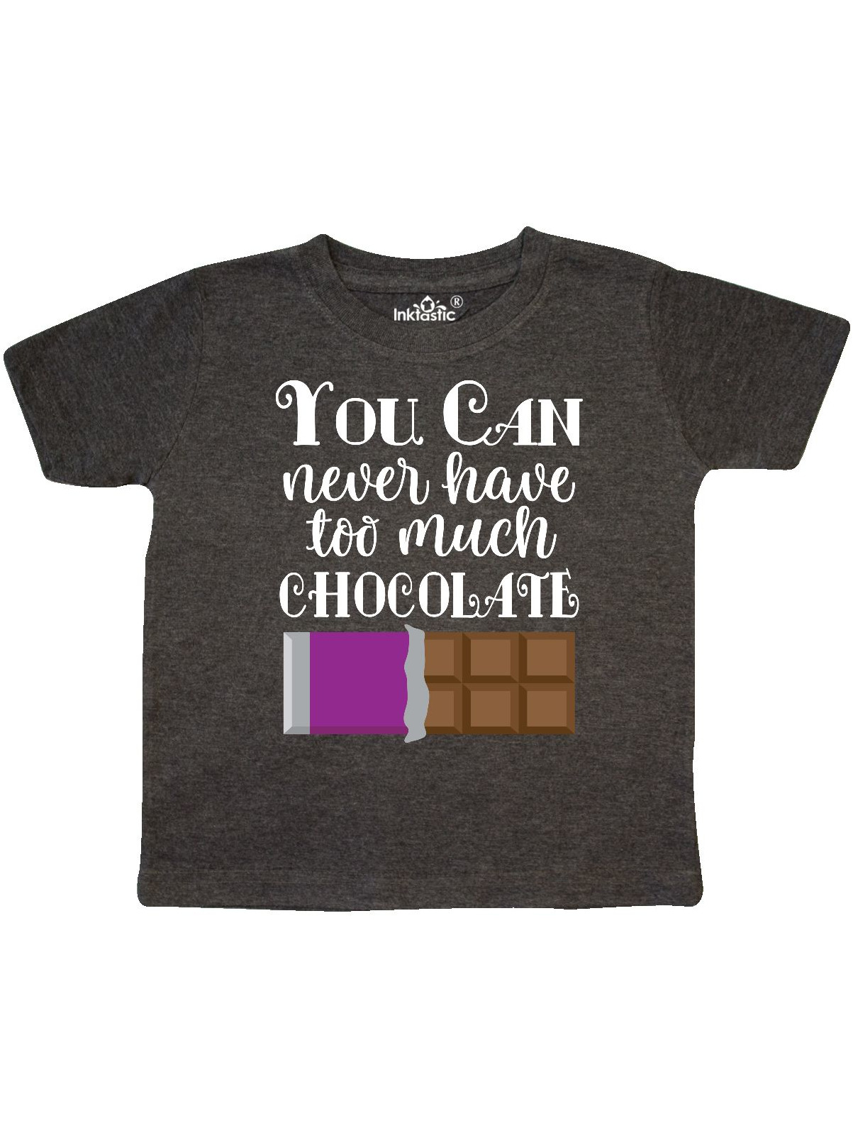 You Can Never Have Too Much Chocolate Toddler T-Shirt