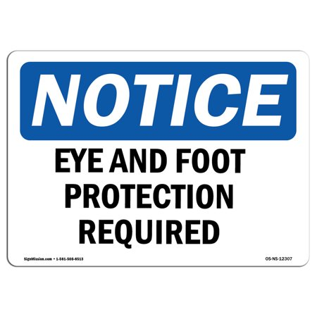 Notice Eye Protection (OSHA Notice Sign - Eye And Foot Protection Required | Choose from: Aluminum, Rigid Plastic or Vinyl Label Decal | Protect Your Business, Construction Site, Warehouse & Shop Area |)
