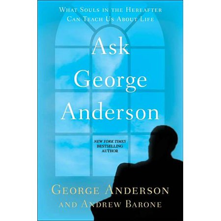 Ask George Anderson : What Souls in the Hereafter Can Teach Us about Life (Paperback)