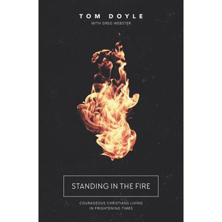 Standing in the Fire : Courageous Christians Living in Frightening