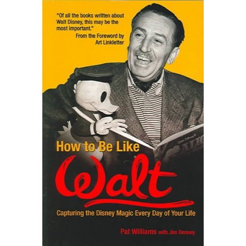 How to Be Like Walt: Capturing the Disney Magic in Your Every Day Life
